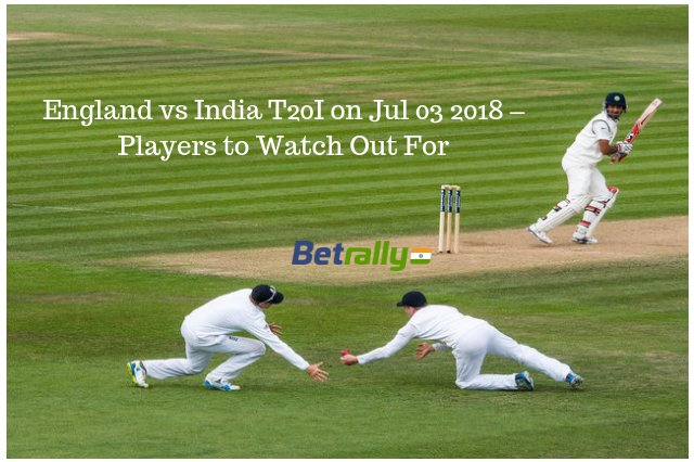 England vs India T20I on Jul 03 2018 – Players to Watch Out For