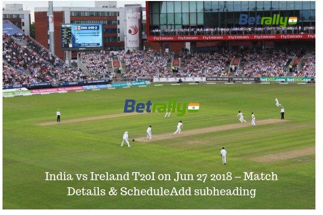 India vs Ireland T20I on Jun 27 2018 – Match Details & Schedule