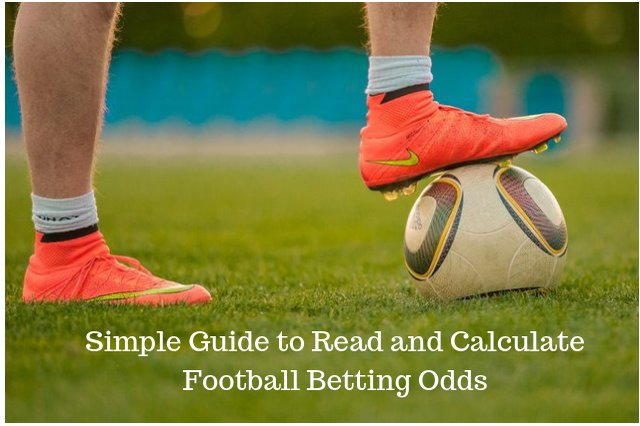 Simple Guide to Read and Calculate Football Betting Odds