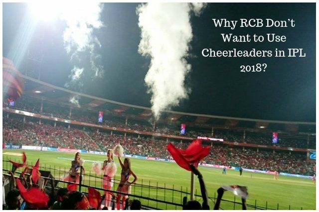 Why RCB Don't Want to Use Cheerleaders in IPL 2018?