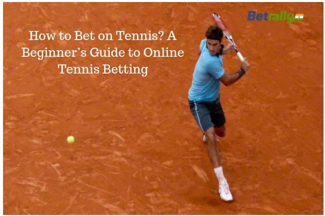 How to Bet on Tennis? A Beginner's Guide to Online Tennis Betting