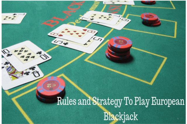 Rules and Strategy To Play European Blackjack
