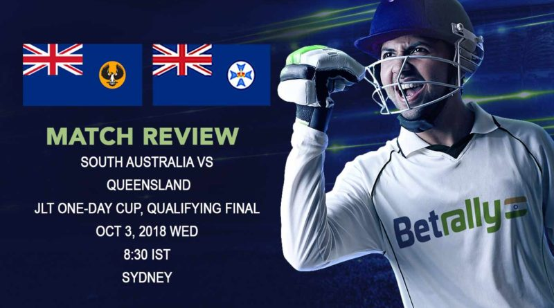 Cricket Match Review JLT One-Day Cup – Queensland defeat South Australia in a high-scoring match – October 03, 2018