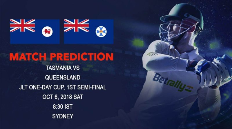 Cricket Prediction JLT One-Day Cup– Rejuvenated Queensland take on Tasmania in first Semi-Final –October 06, 2018