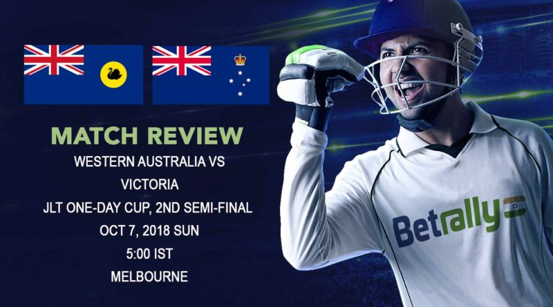 Cricket Review JLT One-Day Cup – Victoria shock Western Australia, cruise into the Final – October 7, 2018