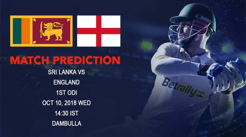 Cricket Prediction England tour of Sri Lanka 2018/19 – England take on Sri Lanka in the first ODI – October 10, 2018