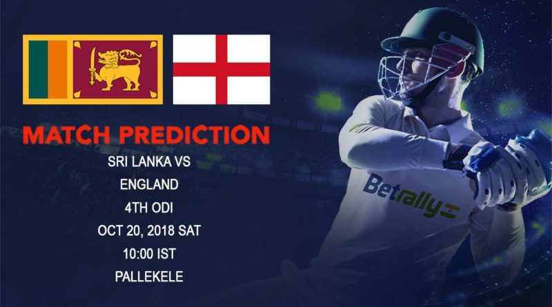 Cricket Prediction England tour of Sri Lanka 2018/19 – Time is running out for Sri Lanka as they take on England in 4th ODI – October 20, 2018