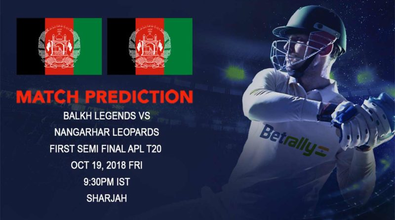 Cricket Prediction Afghanistan Premier League – Nangarhar Leopards look to upset Balkh Legends in the first semi-final – October 19, 2018