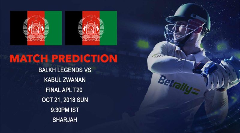 Cricket Prediction Afghanistan Premier League – Cracking Final in store as Kabul Zwanan and Balkh Legends take on each other – October 21, 2018