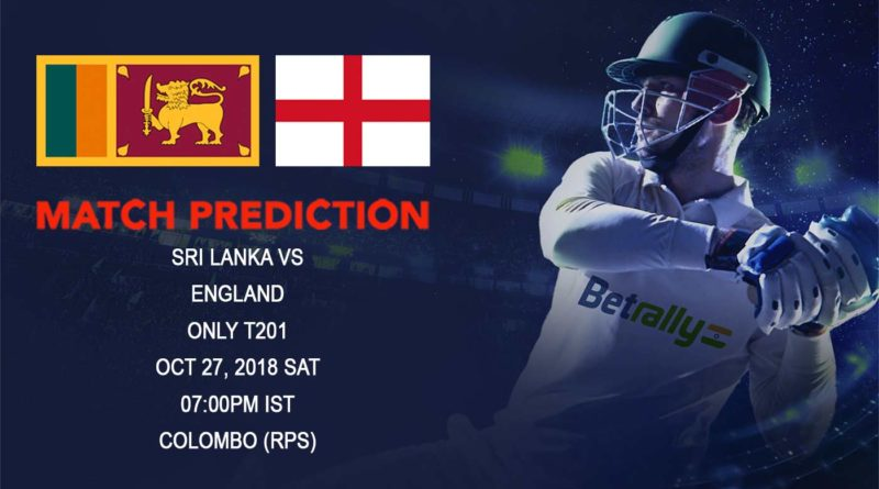 Cricket Prediction England tour of Sri Lanka 2018/19 – Sri Lanka look to continue the winning habit as they take on England in only T20 International – October 27, 2018