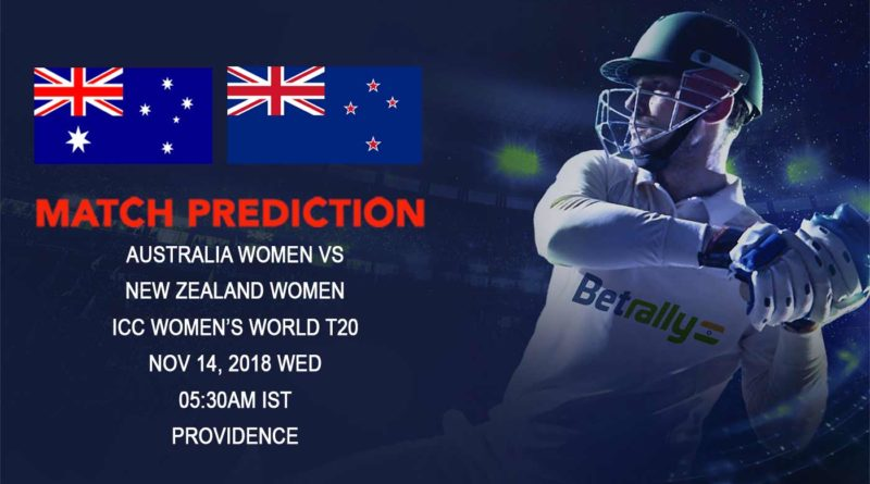 Cricket Prediction ICC Women's World T20 – Australia women take on New Zealand women in a crucial Group B game – November 14, 2018
