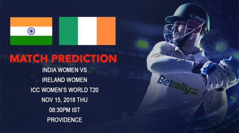 Cricket Prediction ICC Women's World T20 – India women look to seal the semi-final spot as they take on Ireland Women – November 15, 2018