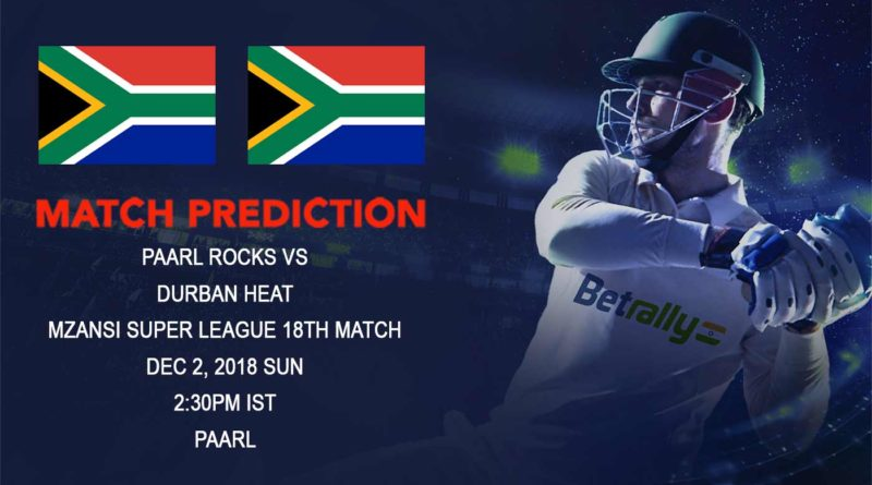 Cricket Prediction Mzansi Super League T20 – Paarl Rocks search for a home win against Durban Heat – December 02, 2018