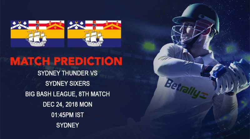 Cricket Prediction Big Bash League – Sydney Thunder vs Sydney Sixers – Sydney Thunder take on Sydney Sixers in their second game