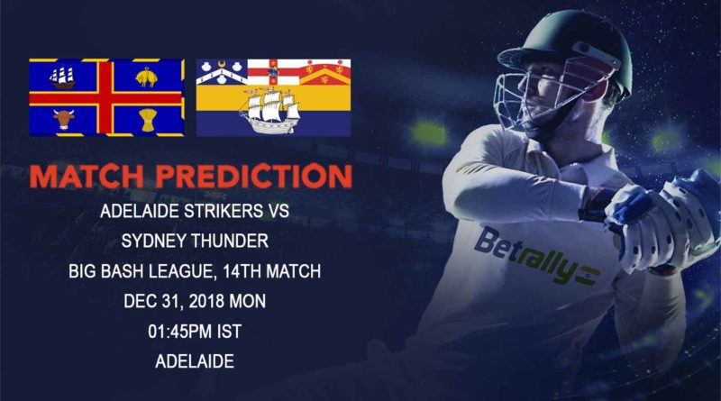Cricket Prediction Big Bash League – Adelaide Strikers vs Sydney Thunder – Adelaide Strikers look to regain winning momentum