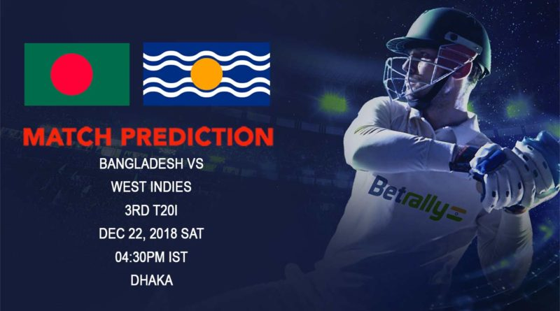Cricket Prediction West Indies Tour of Bangladesh 2018/19 – Bangladesh vs West Indies – West Indies take on Bangladesh in the final T20 International