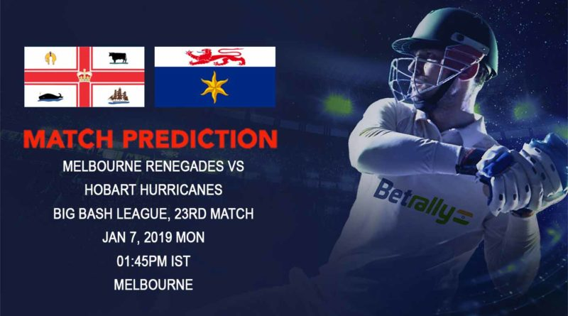 Cricket Prediction Big Bash League – Melbourne Renegades vs Hobart Hurricanes – Renegades face a daunting task against unbeaten Hobart Hurricanes