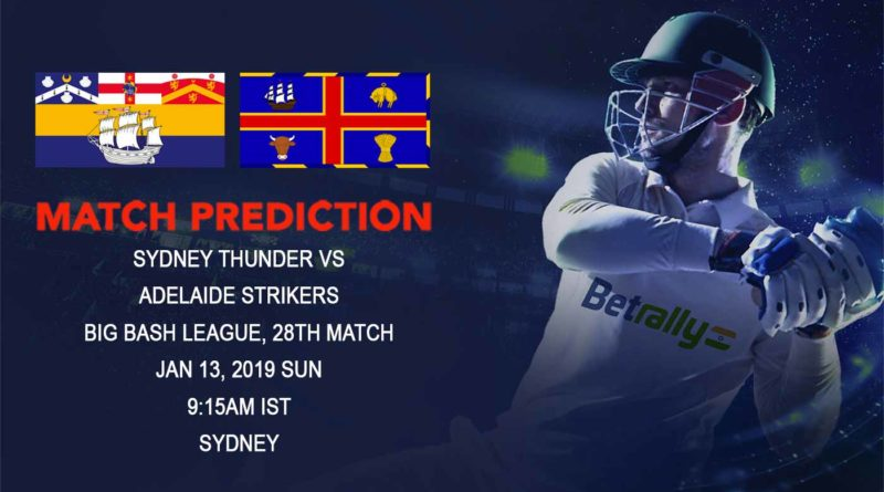 Cricket Prediction Big Bash League – Sydney Thunder vs Adelaide Strikers – Sydney Thunder and Adelaide Strikers look to rise above the mid-table tussle