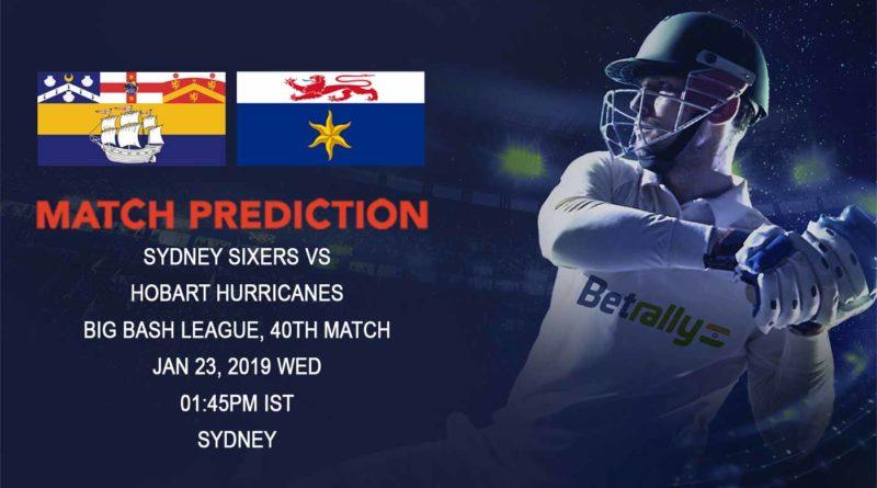 Cricket Prediction Big Bash League – Sydney Sixers vs Hobart Hurricanes – Sydney Sixers faces a tough challenge in Hobart Hurricanes