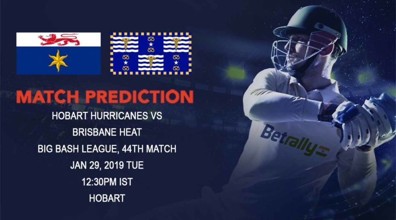 Cricket Prediction Big Bash League – Hobart Hurricanes vs Brisbane Heat – Frustrated Brisbane Heat take on table-toppers Hobart Hurricanes
