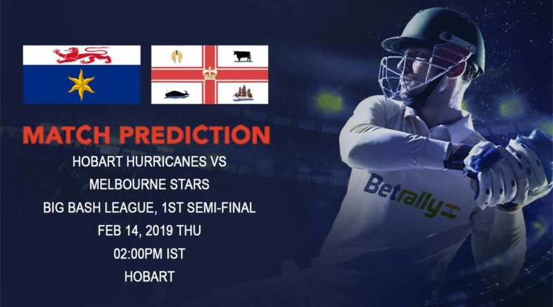 Cricket Prediction Big Bash League – Hobart Hurricanes vs Melbourne Stars – Hobart Hurricanes look to continue their terrific form in the first semi-final
