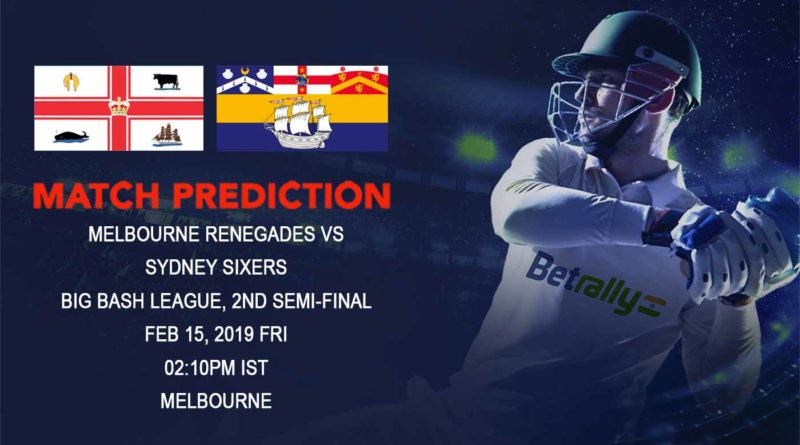 Cricket Prediction Big Bash League – Melbourne Renegades vs Sydney Sixers – Melbourne Renegades take on Sydney Sixers in the second semi-final