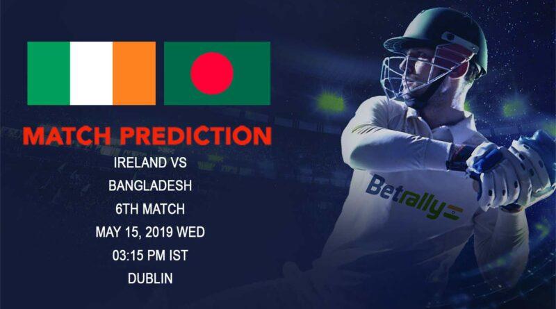Cricket Prediction Ireland Tri-Nation Series 2019 – Ireland vs Bangladesh – Bangladesh look to continue their good form against Ireland