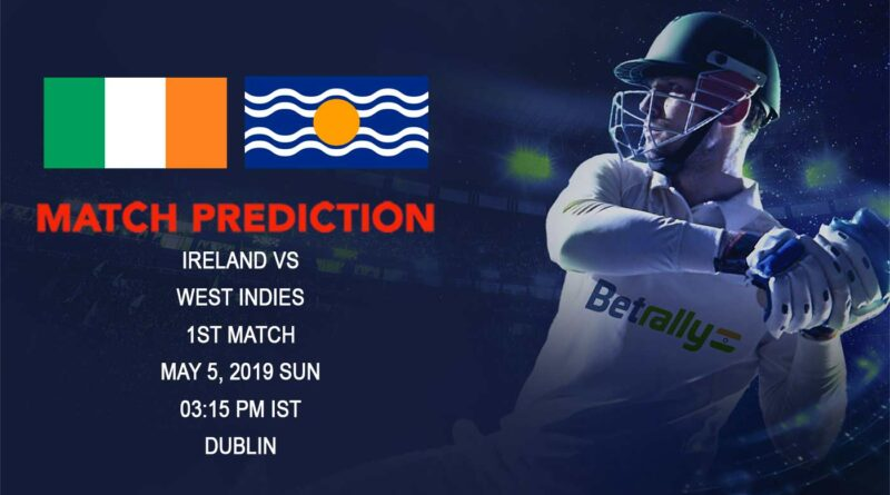Cricket Prediction Ireland Tri-Nation Series 2019 – Ireland vs West Indies – In-form West Indies take on hosts Ireland