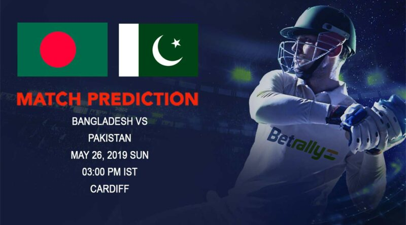 Cricket Prediction ICC World Cup Warm-up Matches 2019 – Bangladesh vs Pakistan – Bangladesh take on Pakistan in a warm-up game
