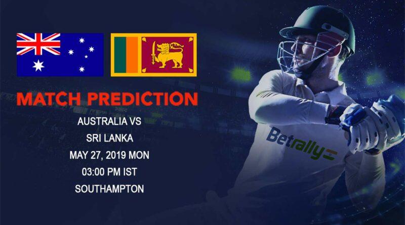 Cricket Prediction ICC World Cup Warm-up Matches 2019 – Australia vs Sri Lanka – Australia take on Sri Lanka in their third warm-up game
