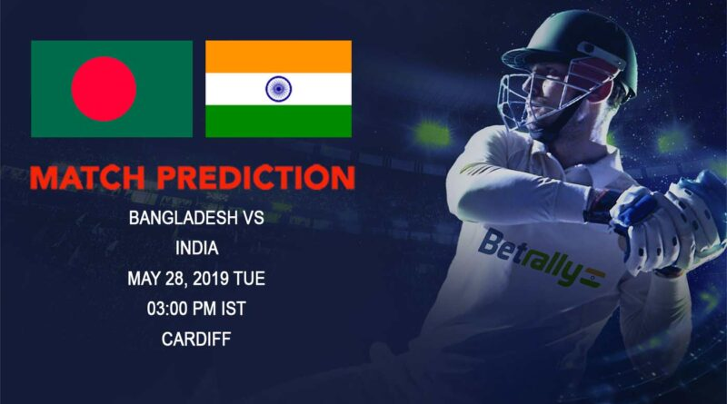 Cricket Prediction ICC World Cup Warm-up Matches 2019 – Bangladesh vs India – Bangladesh take on India in their final warm-up game
