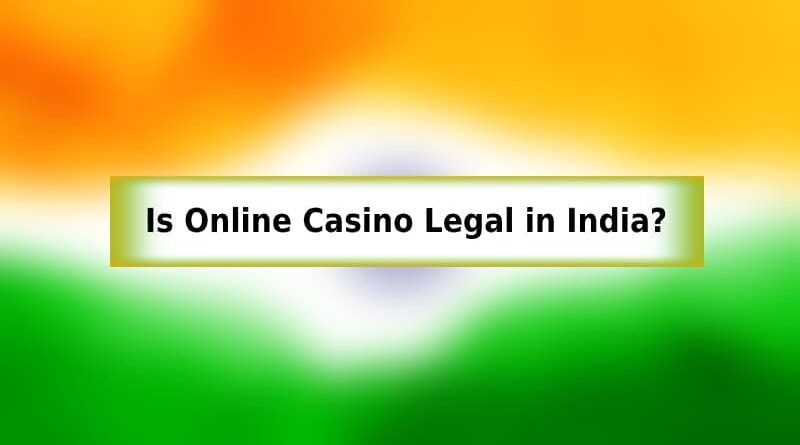 Is Online Casino Leagal in India
