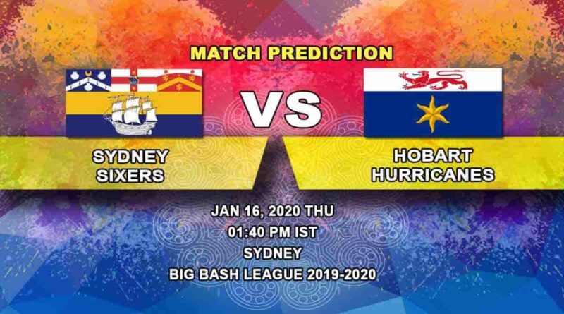 Cricket Prediction - Sydney Sixers vs Hobart Hurricanes - Big Bash League 16.01