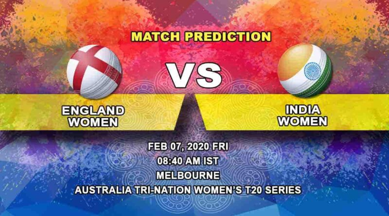 Cricket Prediction - England Women vs India Women - Australia Tri-Nation Women's T20 Series 2019/20 07.02