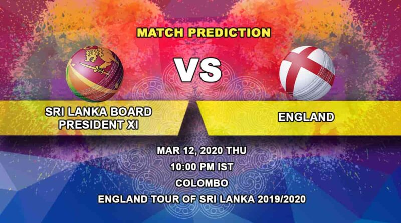 Cricket Prediction - Sri Lanka Board President's XI vs England - England tour of Sri Lanka 2019/20 12.03